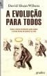 A Evolução Para Todos, David Sloan Wilson